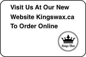 Visit our new website at Kingswax.ca to order